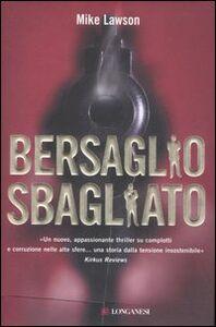 Foto Cover di Bersaglio sbagliato, Libro di Mike Lawson, edito da Longanesi