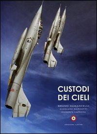 Custodi dei cieli. Emozioni sui velivoli dell'aeronautica e della marina militare italiana