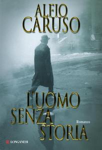 Libro L' uomo senza storia Alfio Caruso