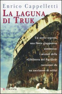 Foto Cover di La laguna di Truk, Libro di Enrico Cappelletti, edito da Longanesi