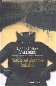 Foto Cover di Notizie sul giocatore Rubasov, Libro di Carl-Johan Vallgren, edito da Longanesi