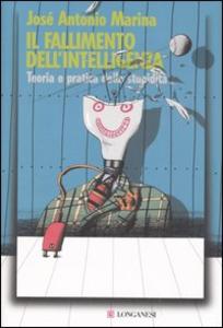 Libro Il fallimento dell'intelligenza. Teoria e pratica della stupidità José A. Marina