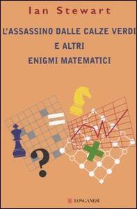 L' assassino dalle calze verdi e altri enigmi matematici