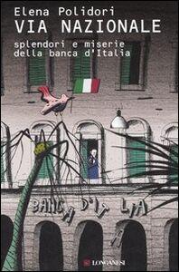 Libro Via Nazionale. Splendori e miserie della Banca d'Italia Elena Polidori