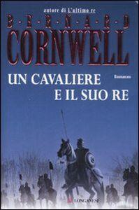 Foto Cover di Un cavaliere e il suo re, Libro di Bernard Cornwell, edito da Longanesi