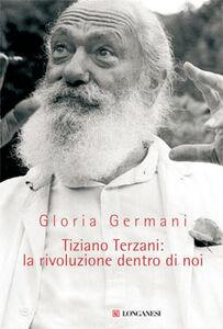 Libro Tiziano Terzani: la rivoluzione dentro di noi Gloria Germani