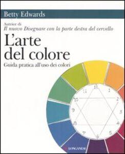 Foto Cover di L' arte del colore. Guida pratica all'uso dei colori, Libro di Betty Edwards, edito da Longanesi