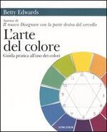 L' arte del colore. Guida pratica all'uso dei colori