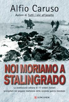 Noi moriamo a Stalingrado - Alfio Caruso - copertina