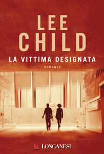 Foto Cover di La vittima designata, Libro di Lee Child, edito da Longanesi