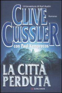 Foto Cover di La città perduta, Libro di Clive Cussler,Paul Kemprecos, edito da Longanesi