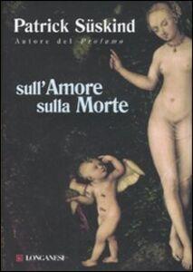 Libro Sull'amore sulla morte Patrick Süskind