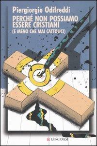 copertina del libro di Piergiorgio Odifreddi, Perché non possiamo essere cristiani (e meno che mai cattolici), ed. Longanesi