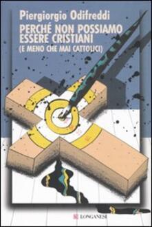 Perché non possiamo essere cristiani (e meno che mai cattolici) - Piergiorgio Odifreddi - copertina