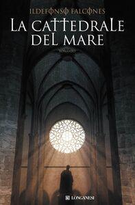 Foto Cover di La cattedrale del mare, Libro di Ildefonso Falcones, edito da Longanesi