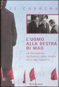 Libro L' uomo alla destra di Mao. Un protagonista racconta la storia segreta della Cina comunista Ji Chaozhu