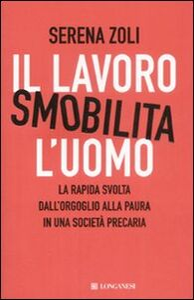 Foto Cover di Il lavoro smobilita l'uomo, Libro di Serena Zoli, edito da Longanesi