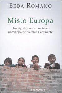 Libro Misto europa. Immigrati e nuove società: un viaggio nel Vecchio Continente Beda Romano