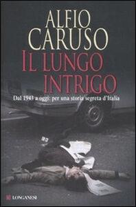 Foto Cover di Il lungo intrigo. Dal 1943 a oggi: per una storia segreta dell'Italia, Libro di Alfio Caruso, edito da Longanesi
