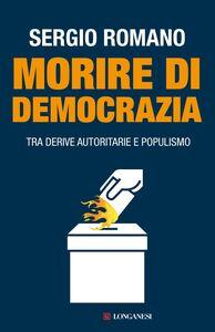 Libro Morire di democrazia. Tra derive autoritarie e populismo Sergio Romano