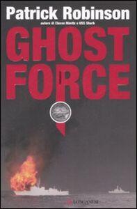 Foto Cover di Ghost force, Libro di Patrick Robinson, edito da Longanesi
