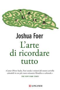 Foto Cover di L' arte di ricordare tutto, Libro di Joshua Foer, edito da Longanesi