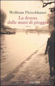 Libro La donna dalle mani di pioggia Wolfram Fleischhauer