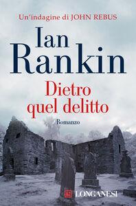 Libro Dietro quel delitto Ian Rankin