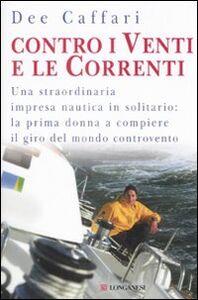 Foto Cover di Contro i venti e le correnti, Libro di Dee Caffari, edito da Longanesi