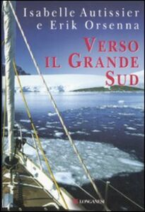 Libro Verso il grande Sud Isabelle Autissier , Erik Orsenna