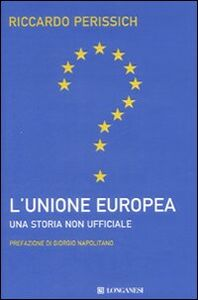 Libro L' Unione europea: una storia non ufficiale Riccardo Perissich