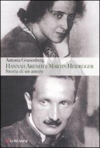 Foto Cover di Hannah Arendt e Martin Heidegger. Storia di un amore, Libro di Antonia Grunenberg, edito da Longanesi