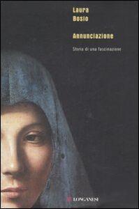 Foto Cover di Annunciazione. Storia di una fascinazione, Libro di Laura Bosio, edito da Longanesi