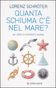 Libro Quanta schiuma c'è nel mare? Un libro di curiosità marine Lorenz Schröter