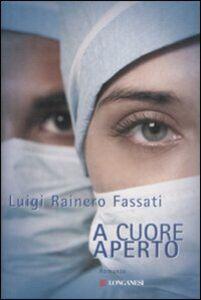 Foto Cover di A cuore aperto, Libro di Luigi Rainero Fassati, edito da Longanesi