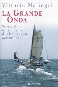 Libro La grande onda. Storia di record e di altre regate oceaniche Vittorio Malingri