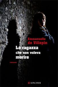 Libro La ragazza che non voleva morire Emmanuelle de Villepin