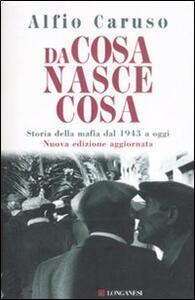 Da cosa nasce cosa. Storia della mafia dal 1943 a oggi - Alfio Caruso - copertina