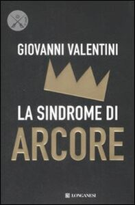 Foto Cover di La sindrome di Arcore, Libro di Giovanni Valentini, edito da Longanesi