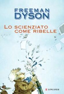 Lo scienziato come ribelle - Freeman Dyson - copertina