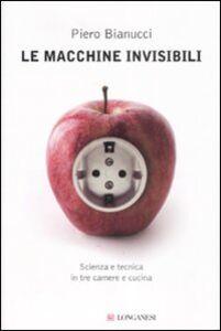 Libro Le macchine invisibili Piero Bianucci
