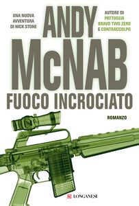 Foto Cover di Fuoco incrociato, Libro di Andy McNab, edito da Longanesi