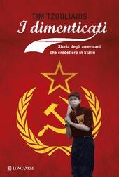 I dimenticati. Storia degli americani che credettero a Stalin