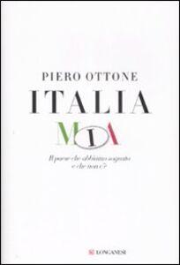 Foto Cover di Italia mia. Il paese che abbiamo sognato e che non c'è, Libro di Piero Ottone, edito da Longanesi