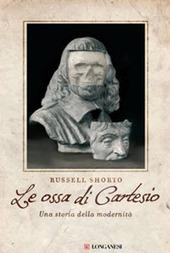 Le ossa di Cartesio. Una storia della modernità