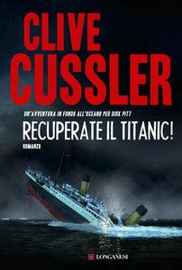 Libro Recuperate il Titanic! Clive Cussler