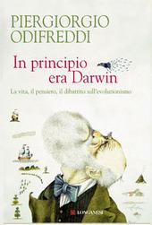 Copertina  In principio era Darwin : la vita, il pensiero, il dibattito sull'evoluzionismo