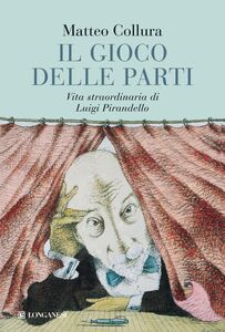 Foto Cover di Il gioco delle parti. Vita straordinaria di Luigi Pirandello, Libro di Matteo Collura, edito da Longanesi