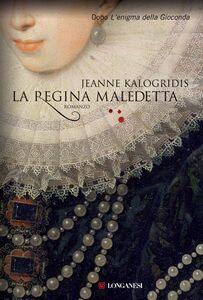 Foto Cover di La regina maledetta, Libro di Jeanne Kalogridis, edito da Longanesi