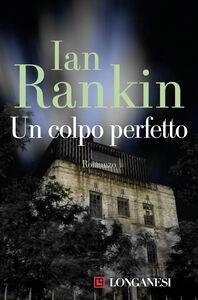 Foto Cover di Un colpo perfetto, Libro di Ian Rankin, edito da Longanesi